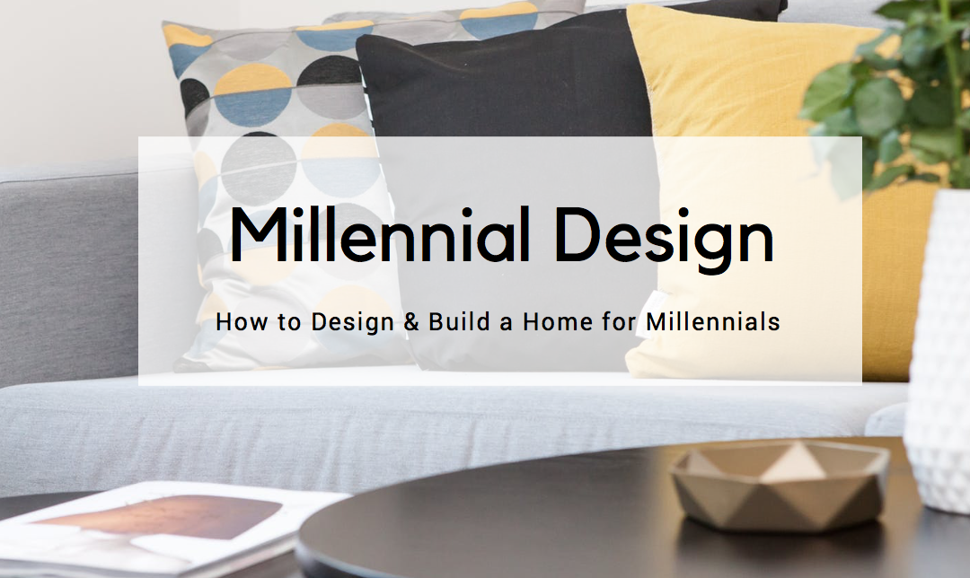 How to Design & Build a Home for Millennials