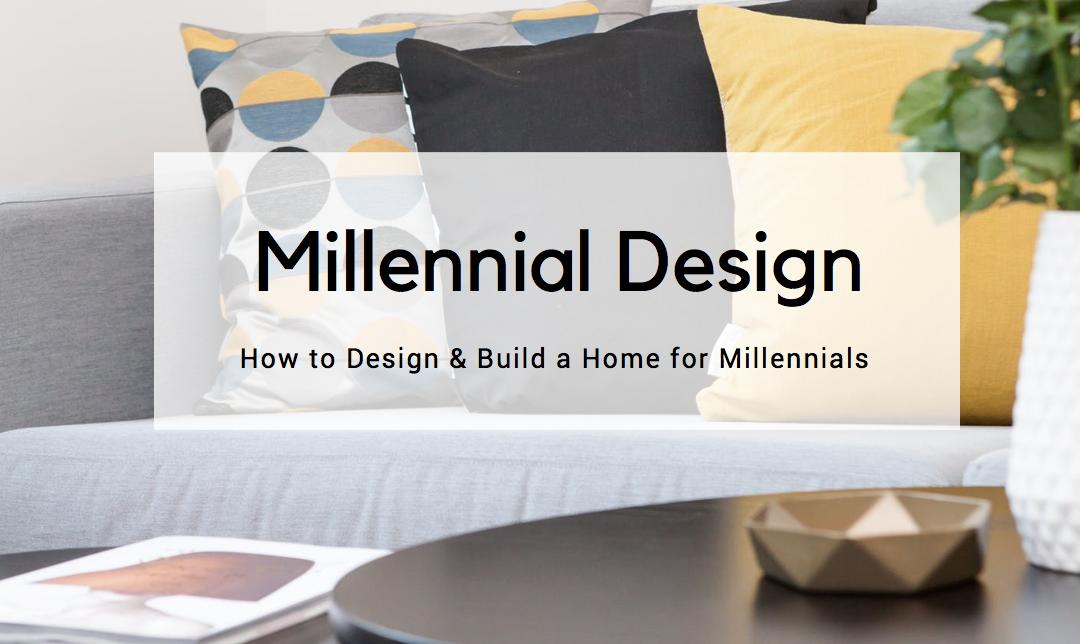 How to Design & Build a Home for Millennials