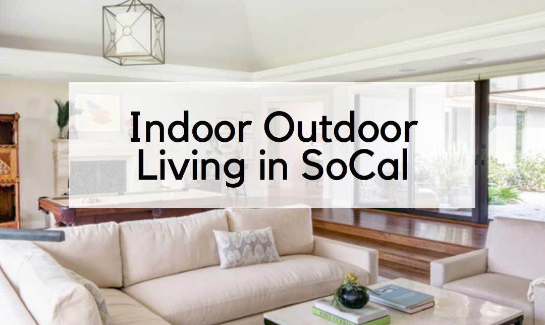 Designer Tips for Indoor Outdoor Living In Southern California