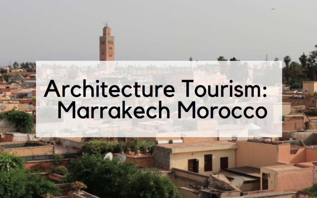 Architecture Tourism: Moroccan Riads & the Marrakech Medina