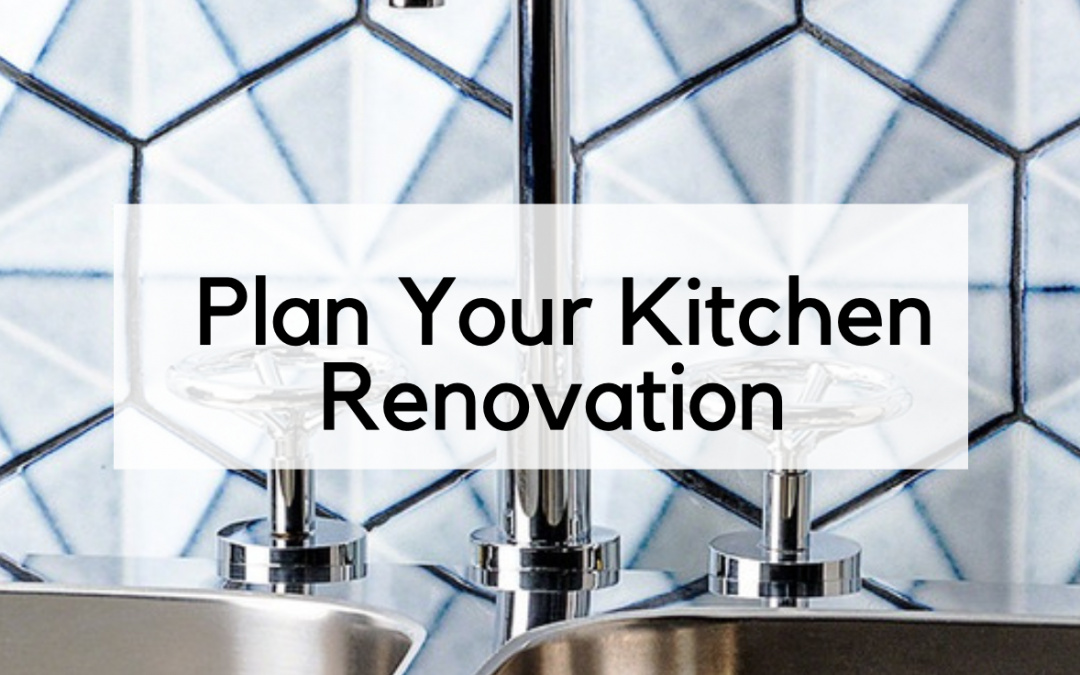 First Things First: How to Plan Your Kitchen Renovation