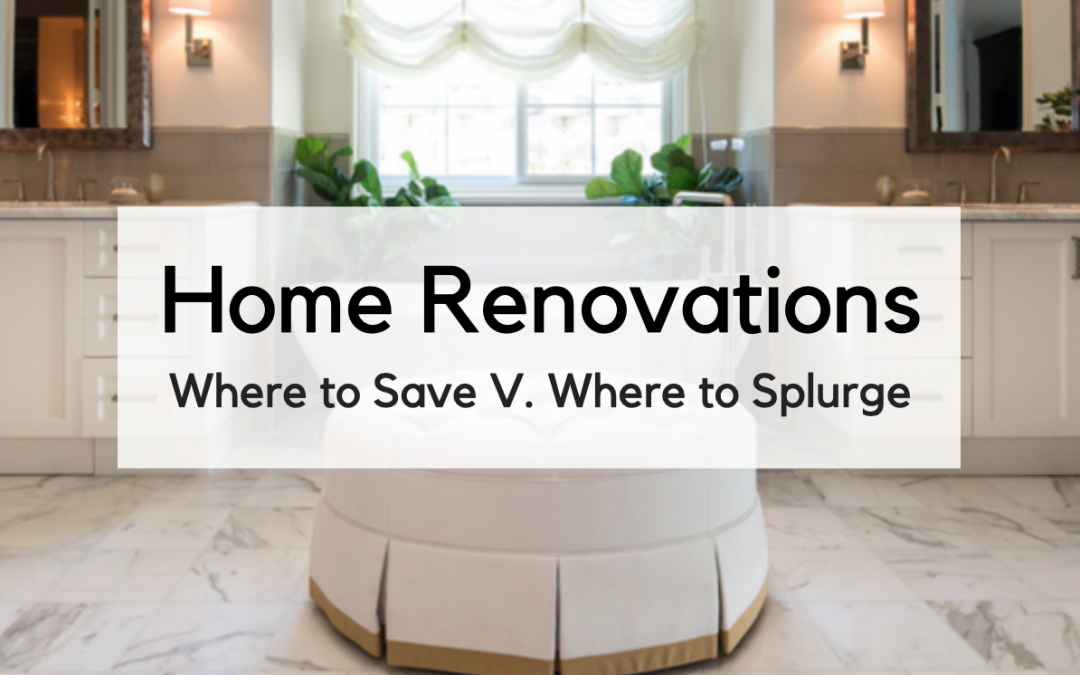 Home Renovations: Where to Spend, Where to Save Money?