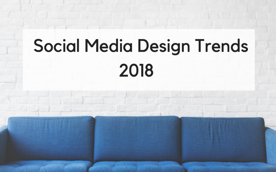 5 Most Popular Social Media Design Trends from 2018