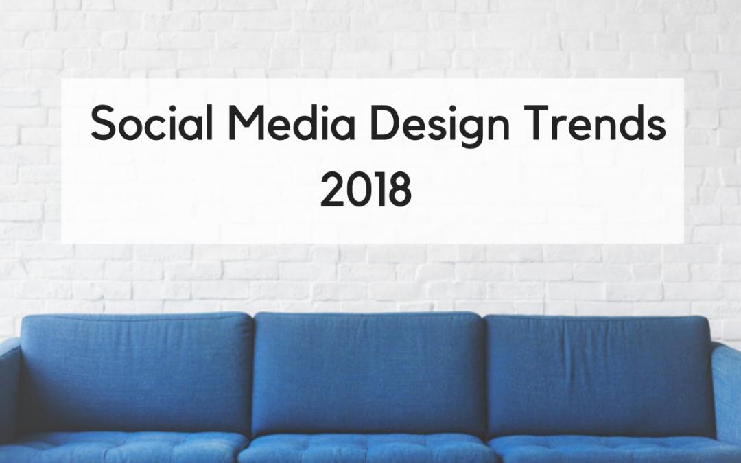 5 Most Popular Social Media Design Trends from 2018