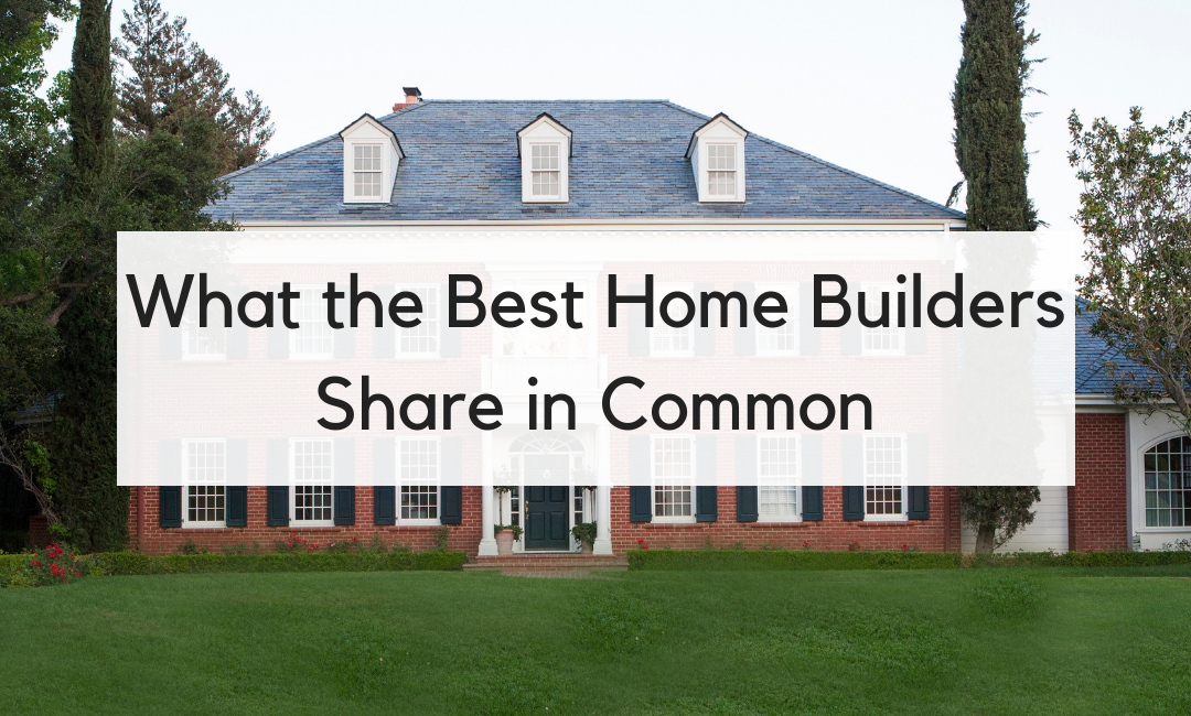 What The Best Custom Home Builders in Los Angeles All Have in Common