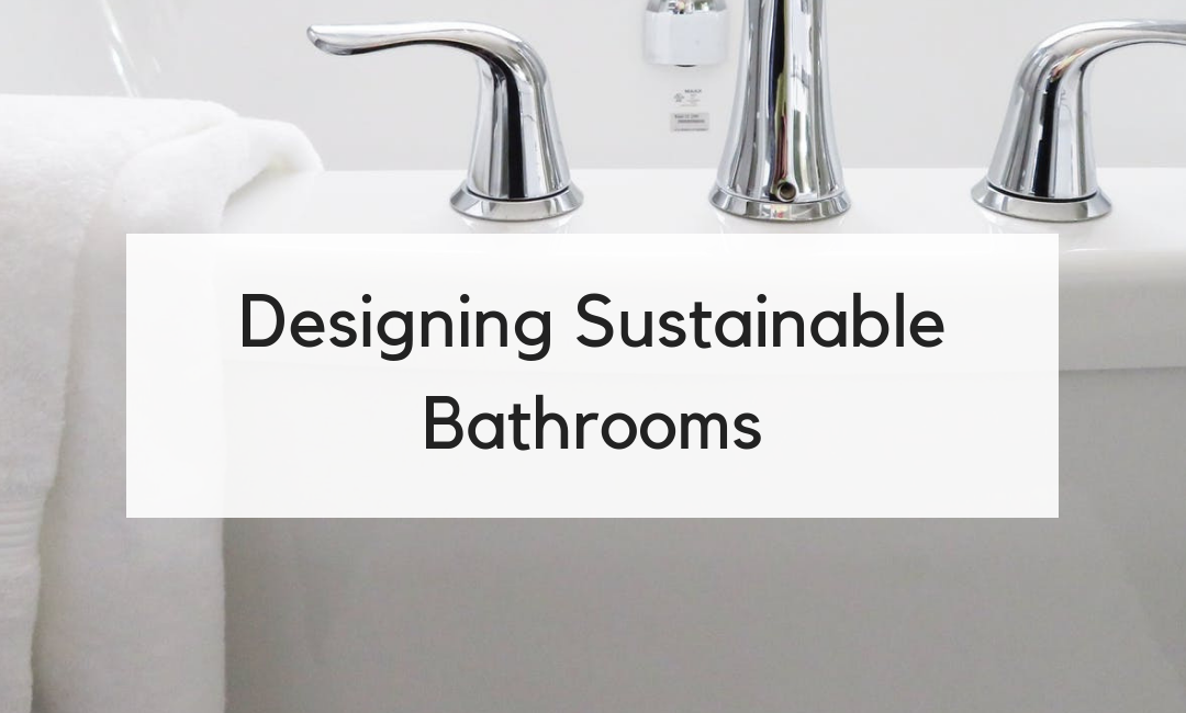 Green Interior Design: Build Your Bathroom with Sustainability in Mind