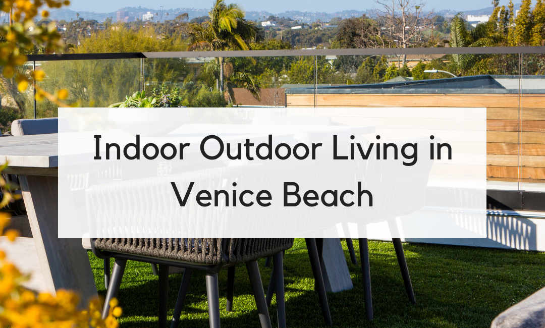 Indoor Outdoor Living in Venice Beach