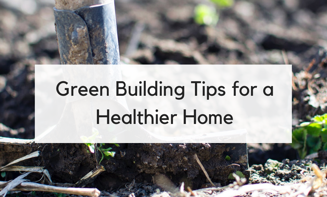 Green Building Tips for a Healthier Home