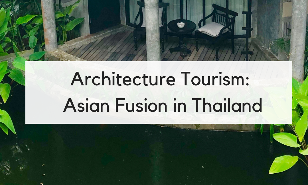 Architecture Tourism: Asian Fusion Design in Thailand