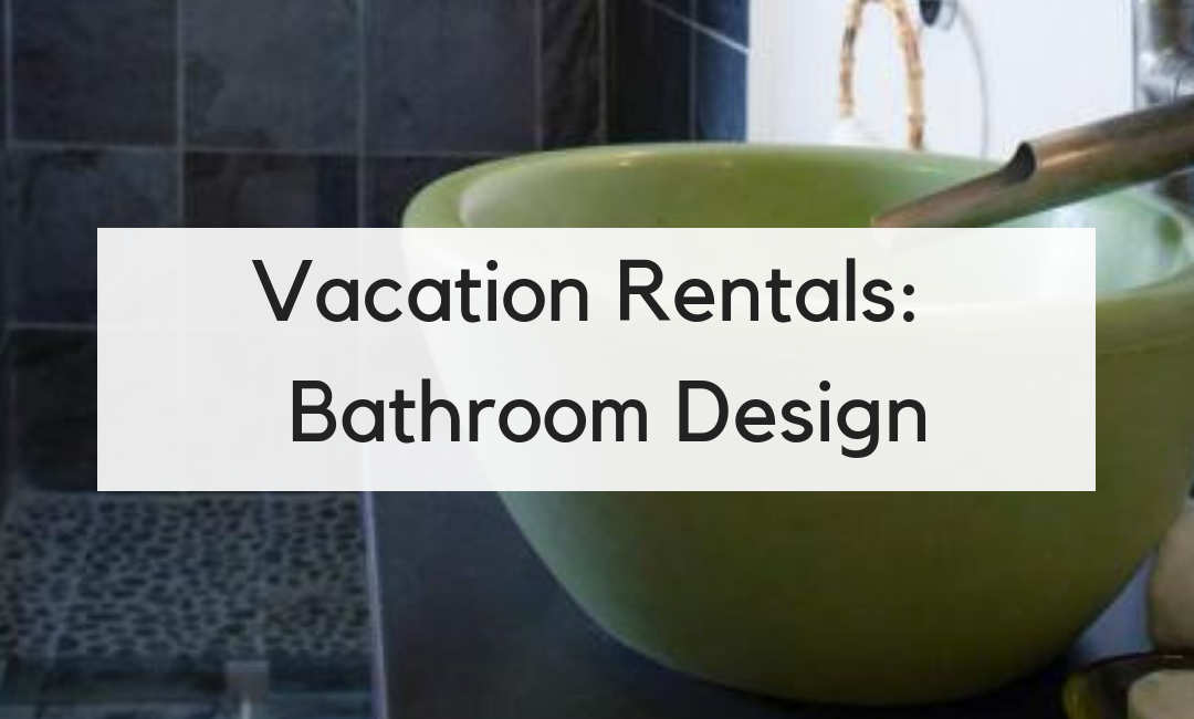 Renovation Inspiration: 5 Tips for Vacation Rental Bathrooms