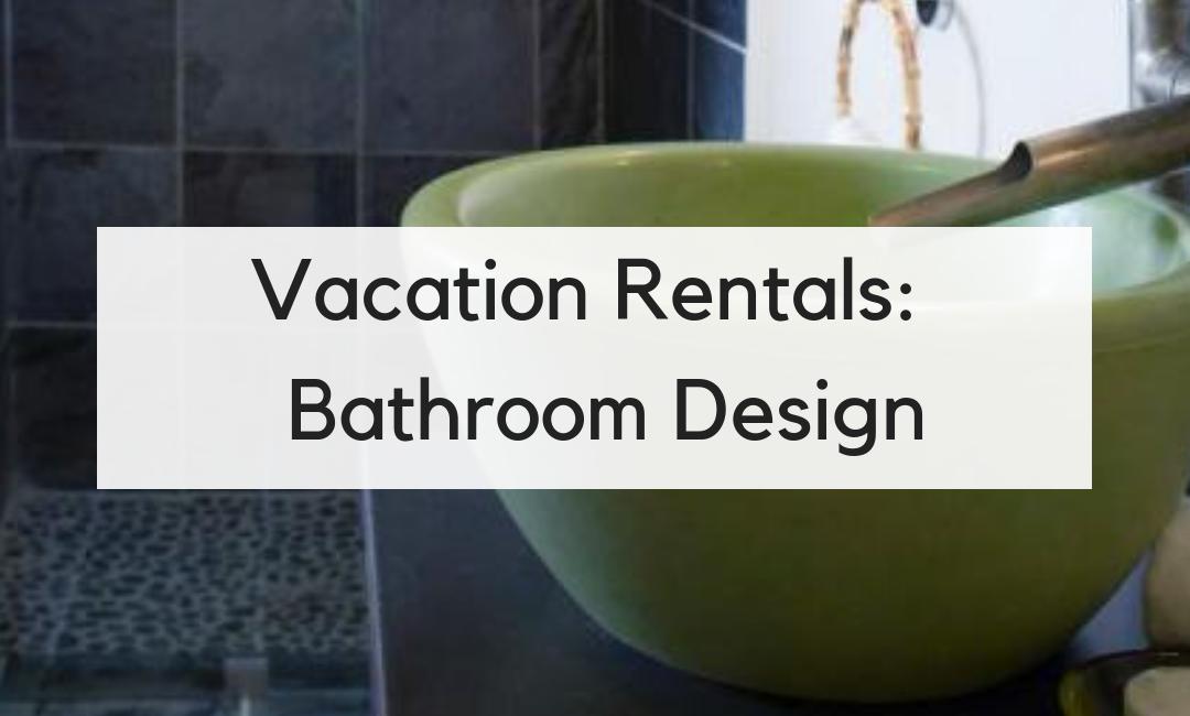 Vacation Rentals_ Bathroom Design