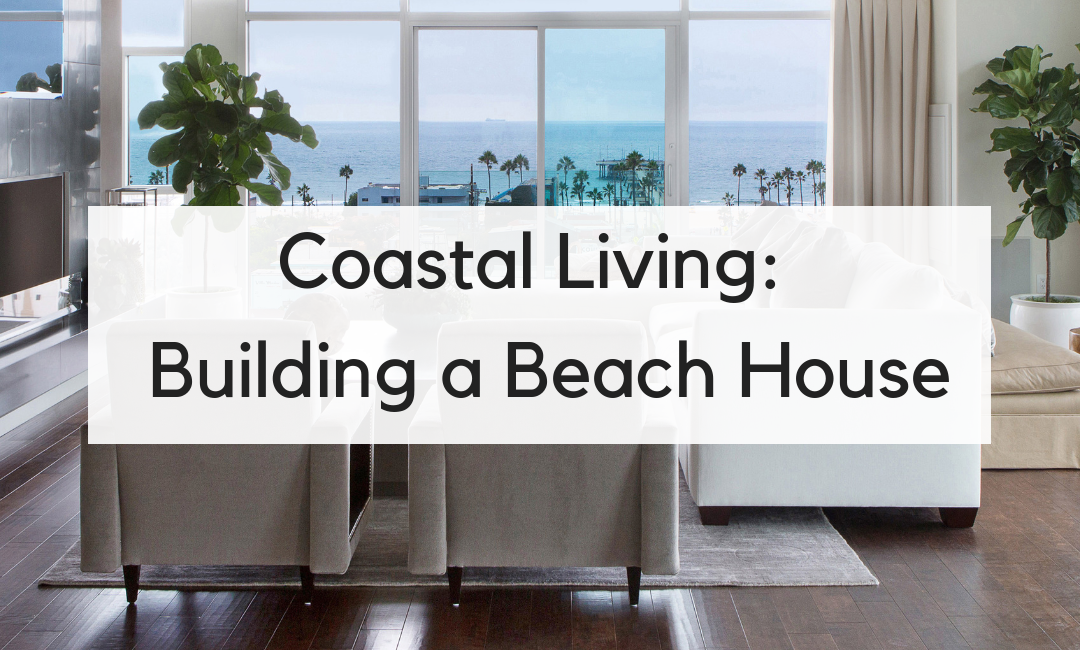 Coastal Living: Best Building Materials for Beach Houses