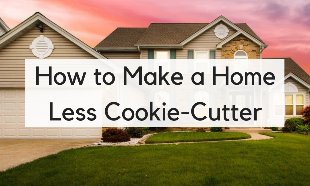 Take Your Tract Home from Ordinary to Extraordinary with these Designer Tips: How to Make a Home Less Cookie-Cutter