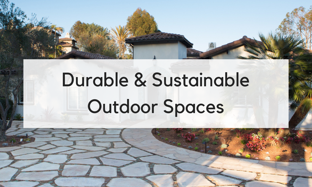 5 Tips for Designing Durable, Sustainable Outdoor Spaces
