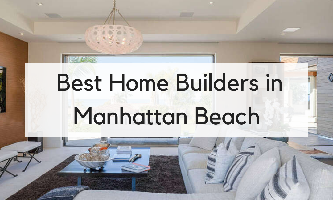 Best Home Builders in Manhattan Beach