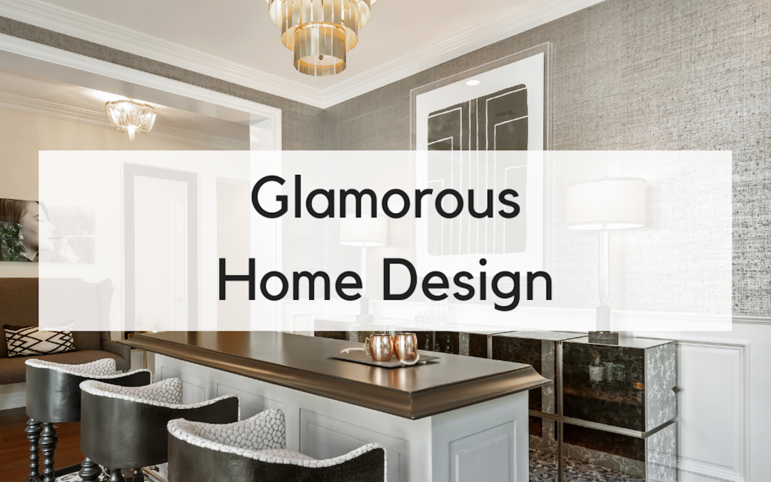 Top 3 Ways to Add Glamour to Your Home Right Now