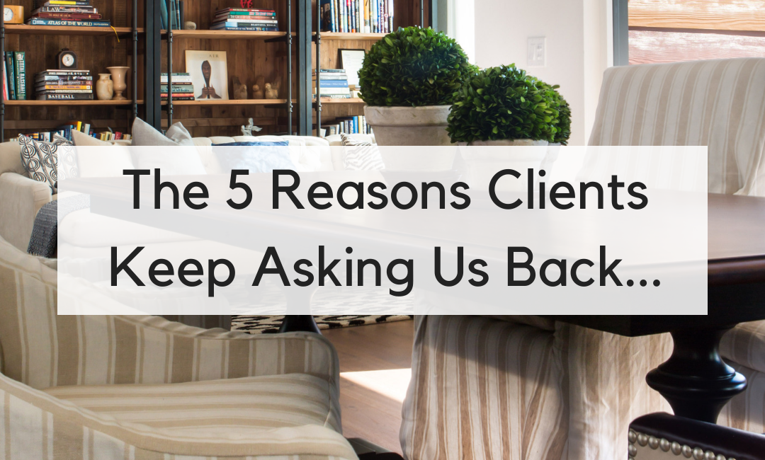 Top 5 Reasons Designers and Builders Get Repeat Clients