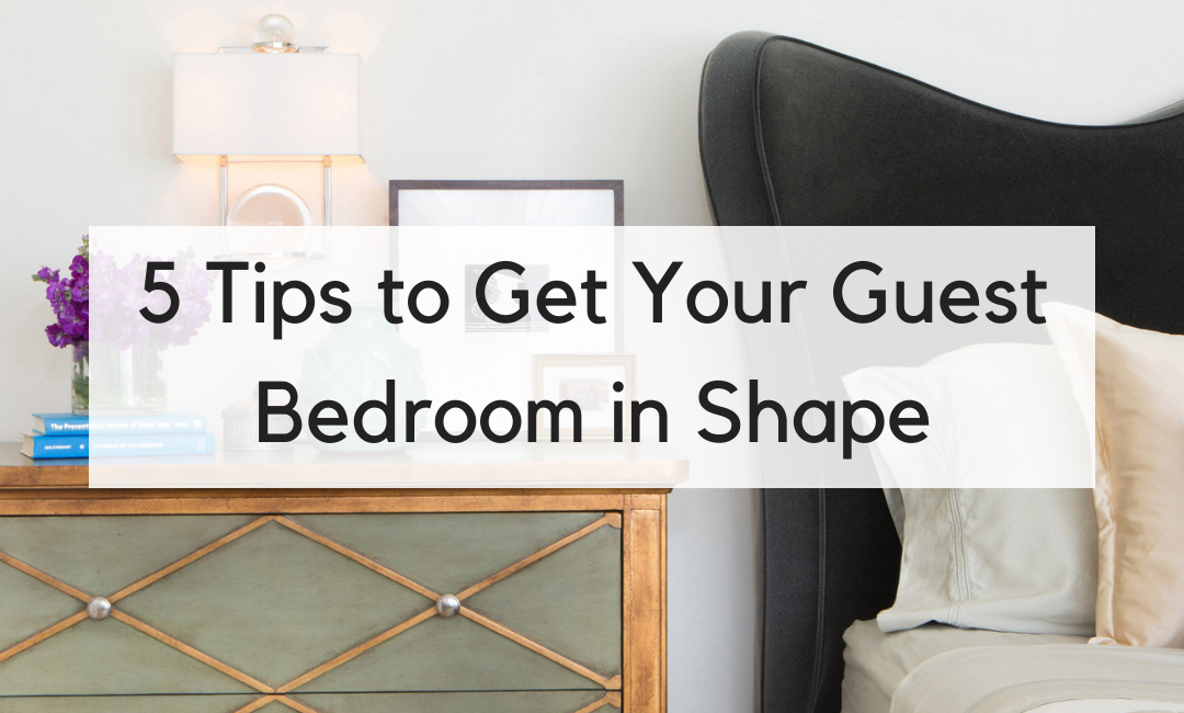 5 Tips to Get Your Guest Bedroom in Shape for Holiday Entertaining