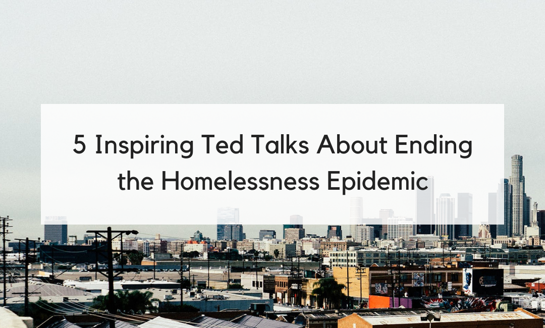 5 Inspiring Ted Talks About Ending the Homelessness Epidemic