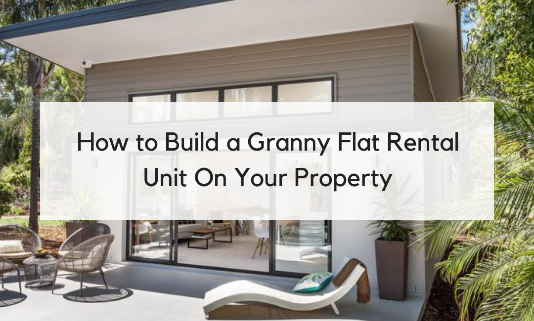 How to Build a Granny Flat Rental Unit On Your Property