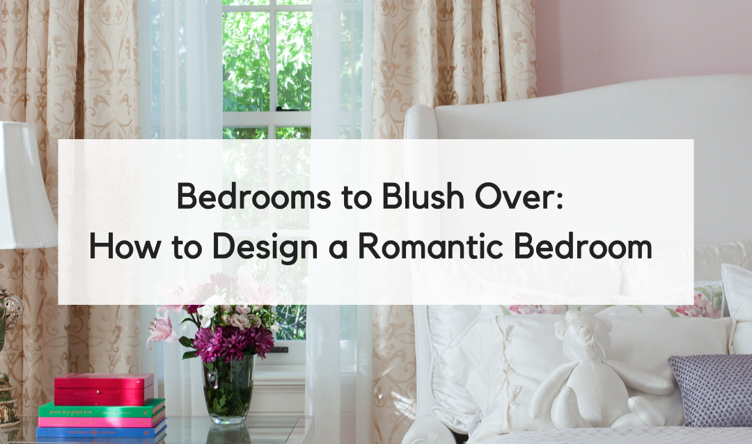 Bedrooms to Blush Over: How to Design a Romantic Bedroom in 5 Steps this Valentine's Day